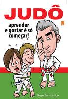 Judô: aprender e gostar é só começar - Sérgio Barrocas Lex