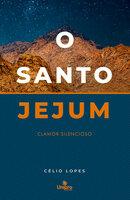 O Santo Jejum - Célio Lopes