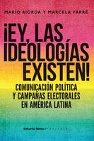 ¡Ey, las ideologías existen! - Marcela Farré, Mario Riorda