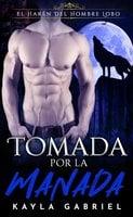 Tomada Por La Manada - Kayla Gabriel