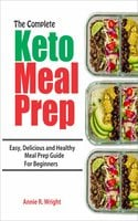 The Complete Keto Meal Prep - Annie R. Wright