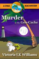 Murder at the GeoCache - Victoria LK Williams