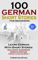100 German Short Stories For Beginners - Christian Stahl