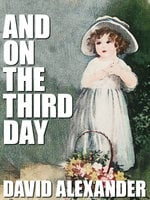 And On the Third Day - David Alexander