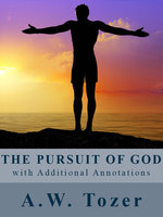 The Pursuit of God (with Additional Annotations) - A.W. Tozer