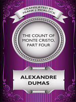 The Count of Monte Cristo, Part Four - Alexandre Dumas