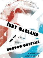 Judy Garland and the Hoodoo Costume - Kathryn Heisenfelt