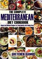 The Complete Mediterranean Diet Cookbook - Gretchen Ramos