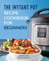The Instant Pot Electronic Pressure Cooker Cookbook For Beginners - Jessica Cole, Maria Kimmich