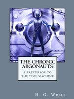 The Chronic Argonauts - H.G. Wells