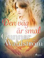 Den väg är smal - Gunnar Wahlström