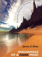 Imaginings of a Dark Mind - James C. Glass