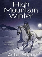 High Mountain Winter: A Novel of the Old West - Ardath Mayhar