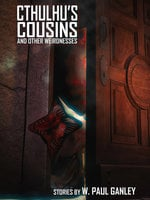 Cthulhu's Cousins and Other Weirdnesses - W. Paul Ganley