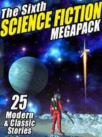 The Sixth Science Fiction MEGAPACK® - Johnston McCulley, Philip K. Dick, Arthur C. Clarke, Nancy Kress, Pamela Sargent