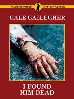 I Found Him Dead! - Gale Gallegher