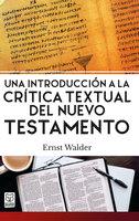 Una introducción a la crítica textual del Nuevo Testamento - Ernst Walder