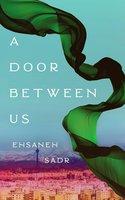 A Door Between Us - Ehsaneh Sadr