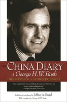 The China Diary of George H. W. Bush: The Making of a Global President - Jeffrey A. Engel