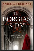 The Borgias' Spy - Andrea Frediani