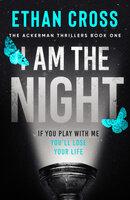 I Am The Night - Ethan Cross