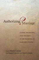 Authorizing Marriage? – Canon, Tradition, and Critique in the Blessing of Same-Sex Unions - Mark D. Jordan
