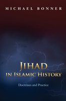 Jihad in Islamic History: Doctrines and Practice - Michael Bonner