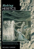 Making Heretics: Militant Protestantism and Free Grace in Massachusetts, 1636–1641