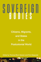 Sovereign Bodies: Citizens, Migrants, and States in the Postcolonial World - Thomas Blom Hansen, Finn Stepputat