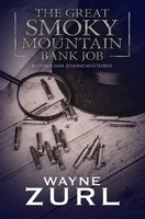 The Great Smoky Mountain Bank Job: and other Sam Jenkins Mysteries - Wayne Zurl