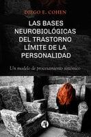 Las bases neurobiológicas del trastorno límite de la personalidad - Diego E. Cohen