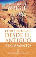 Cómo predicar desde el Antiguo Testamento - Christopher Wright