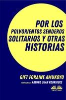 Por Los Polvorientos Senderos Solitarios Y Otras Historias - GIFT FORAINE AMUKOYO