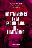 Los feminismos en la encrucijada del punitivismo - Deborah Daich, Cecilia Varela