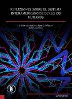 Reflexiones sobre el Sistema Interamericano de Derechos Humanos - Carlos Mauricio López Cárdenas