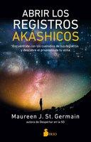 Abrir los Registros Akáshicos - Maureen J. St. Germain