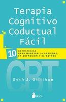 Terapia cognitivo conductual fácil - Seth J. Gillihan, PhD