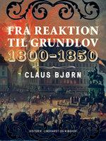 Fra reaktion til grundlov. 1800-1850 - Claus Bjørn