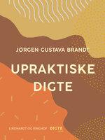 Upraktiske digte - Jørgen Gustava Brandt