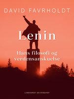 Lenin, hans filosofi og verdensanskuelse - David Favrholdt