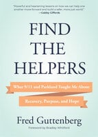 Find the Helpers: What 9/11 and Parkland Taught Me About Recovery, Purpose, and Hope - Fred Guttenberg