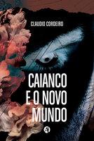 Caianco e o novo mundo - Claudio Cordeiro