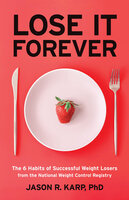 Lose It Forever: The 6 Habits of Successful Weight Losers from the National Weight Control Registry - Jason R. Karp