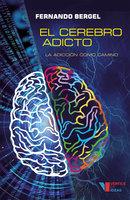 El cerebro adicto - Fernando Bergel