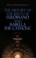 The History of the Reign of Ferdinand and Isabella the Catholic (Vol. 1-3) - William Hickling Prescott