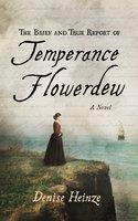 The Brief and True Report of Temperance Flowerdew: A Novel - Denise Heinze