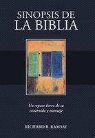 Sinópsis de la Biblia: Un repaso breve de su contenido y mensaje - Richard B. Ramsay