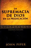 La supremacía de Dios en la predicación - John Piper