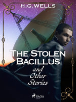 The Stolen Bacillus and Other Stories - H.G. Wells