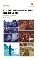 El cine Latinoamericano del siglo XXI - Ricardo Bedoya Wilson